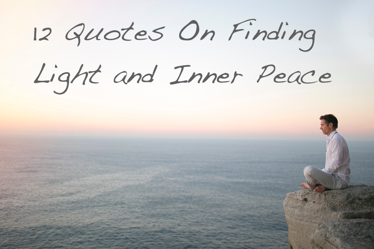 60 Quotes On Finding Light Inner Peace The Stillness Project Fascinating Finding Peace Quotes